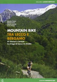 Mountain bike tra Lecco e Bergamo : 87 itinerari e racconti tra il lago di Como e le Orobie / Maurizio Panseri ... [et al.]