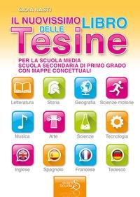 Il nuovissimo libro delle Tesine per la scuola media, scuola secondaria di primo grado con mappe concettuali