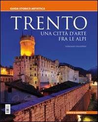 Trento : una città d'arte fra le Alpi / Fiorenzo Degasperi