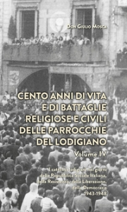Vol. 4: I cattolici lodigiani nei giorni della Repubblica sociale italiana, della resistenza, della liberazione, della democrazia