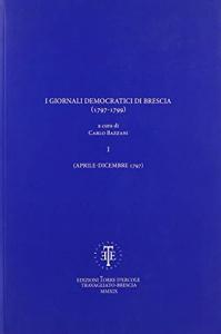I giornali democratici di Brescia (1797-1799) / a cura di Carlo Bazzani. I: (Aprile-dicembre 1797)