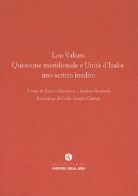 Leo Valiani : Questione meridionale e Unità d'Italia: uno scritto inedito / a cura di Enrico Mannucci e Andrea Ricciardi ; prefazione di Carlo Azeglio Ciampi