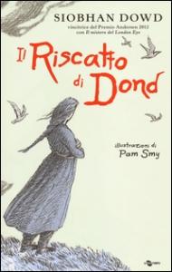Il riscatto di Dond / Siobhan Dowd ; illustrazioni di Pam Smy ; traduzione di Sante Bandirali