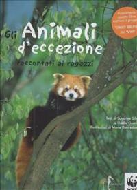 Gli animali d'eccezione raccontati ai ragazzi / testi : Sandrine Silhol e Gaelle Guerive ; illustrazioni : Marie Doucedame