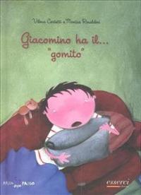 """Giacomino ha il... """"gomito"""" / Vilma Costetti e Monica Rinaldini"""