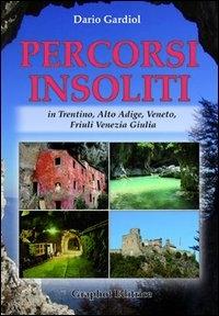 Nuovi percorsi insoliti. Trentino, Alto Adige, Veneto, Friuli Venezia Giulia