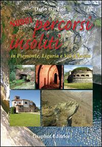 Nuovi percorsi insoliti. Piemonte, Liguria e Val d'Aosta