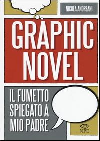 Graphic novel : il fumetto spiegato a mio padre / Nicola Andreani