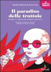 Il paradiso delle trottole : storie e canzoni per bambini cresciuti / Banda Putiferio & autori vari ; a cura di Daniele Manini