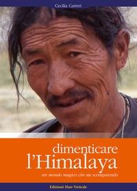 Dimenticare l'Himalaya. Un mondo magico che sta scomparendo