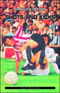 Shots and kicks