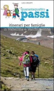Quarantaquattro passi : itinerari per famiglie in Valtellina e Valchiavenna / Luca Arzuffi