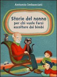Storie del nonno per chi vuole farsi ascoltare dai bimbi / Antonio Imbasciati