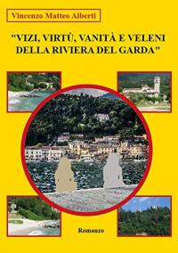 Vizi, virtù, vanità e veleni della riviera del Garda