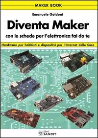 Diventa Maker con le schede per l'elettronica fai da te