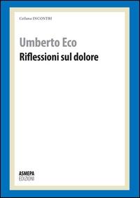 Riflessioni sul dolore / Umberto Eco