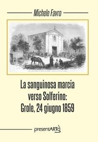 La sanguinosa marcia verso Solferino: Grole, 24 giugno 1859
