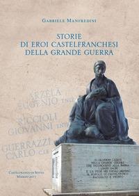 Storie di eroi castelfranchesi della Grande Guerra
