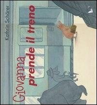 Giovanna prende il treno / Kathrin Scharer ; traduzione di Paola Gallerani e Serena Solla