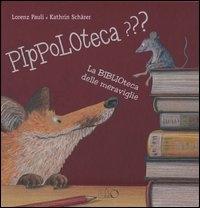 Pippoloteca??? : la biblioteca delle meraviglie / Lorenz Pauli & Kathrin Schärer