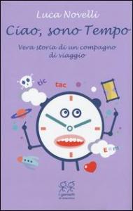 Ciao, sono Tempo : vera storia di un compagno di viaggio / Luca Novelli