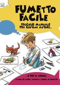 Fumetto facile : piccolo manuale per giovani autori / di Laura Scarpa ; illustrato da Scarpa e Tartarotti