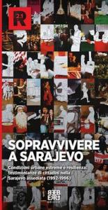 Sopravvivere a Sarajevo : condizioni urbane estreme e resilienza: testimonianze di cittadini nella Sarajevo assediata (1992-1996)