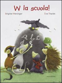 W la scuola! / una storia di Brigitte Weninger ; illustrata da Ève Tharlet