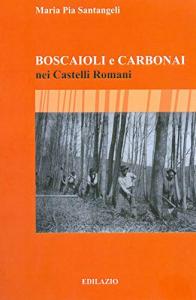 Boscaioli e carbonai nei Castelli romani