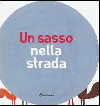 Un sasso nella strada / [testi Ilaria Antonino e Barbara Balduzzi ; disegni Marco Scalcione]