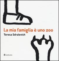La mia famiglia è uno zoo / Teresa Sdralevich