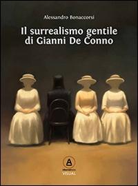 Il surrealismo gentile di Gianni De Conno