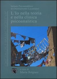 L'Io nella teoria e nella clinica psicoanalitica