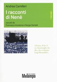 I racconti di Nenè / Andrea Camilleri ; raccolti da Francesco Anzalone e Giorgio Santelli