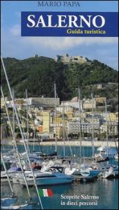 Salerno : guida turistica : scoprite Salerno in dieci percorsi / Mario Papa