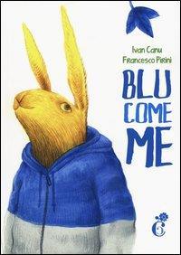 Blu come me / testo di Ivan Canu ; illustrazioni di Francesco Pirini