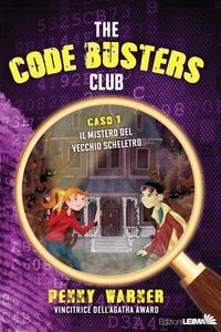 The Code busters club. Caso 1, Il mistero del vecchio scheletro