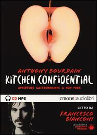 Kitchen Confidential : avventure gastronomiche a New York/ Anthony Bourdain ; letto da Francesco Bianconi