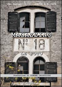 Magazzino 18 : le foto : immagini e racconti degli italiani d'Istria, di Fiume e della Dalmazia / Jan Bernas, Carla Isabella Elena Cace
