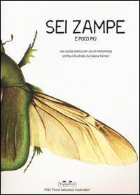 Sei zampe e poco più : una guida pratica per piccoli entomologi / scritta e illustrata da Geena Forrest