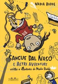 Sangue dal naso e altre avventure / [Nadia Budde] ; traduzione di Soledad Ugolinelli