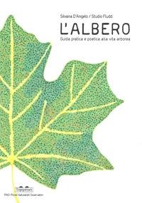 L'albero : guida pratica e poetica alla vita arborea / Silvana D'Angelo, Studio Fludd