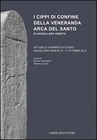 I cippi di confine della veneranda Arca del Santo di Anguillara Veneta