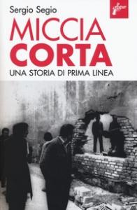 Miccia corta : una storia di Prima Linea / Sergio Segio