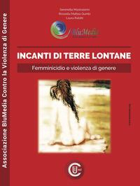 Incanti di terre lontane: Femminicidio e violenza di genere