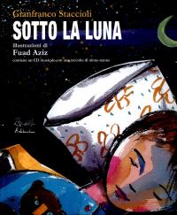 Sotto la luna / [testi di] Gianfranco Staccioli ; illustrazioni di Fuad Aziz