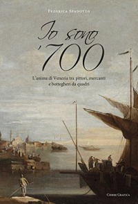 Io sono '700. L'anima di Venezia tra pittori, mercanti e bottegheri da quadri