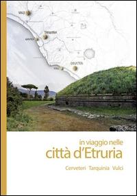 In viaggio nelle città d'Etruria