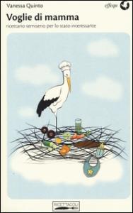 Voglie di mamma : ricettario semiserio per lo stato interessante / Vanessa Quinto ; illustrato da Cristiana Mottolese