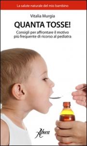 Quanta tosse! : consigli per affrontare il motivo più frequente di ricorso al pediatra / Vitalia Murgia